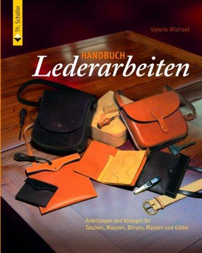 Handbuch Lederarbeiten: Anleitungen und Vorlagen für Taschen Mappen, Börsen, Masken, Gürtel