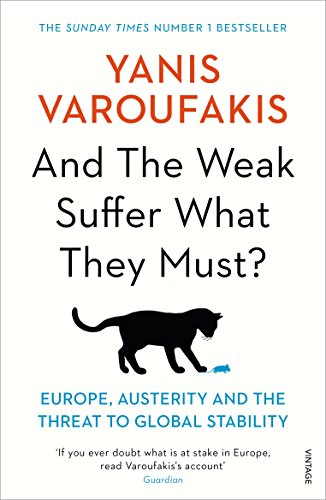 And The Weak Suffer What They Must?: Europe, Austerity and the Threat to Global Stability (Arrow Books)