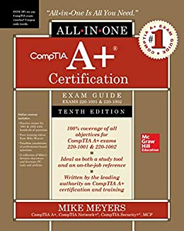 CompTIA A+ Certification All-in-One Exam Guide, Tenth Edition (Exams 220-1001 & 220-1002) by [Mike Meyers]