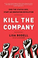 Kill the Company: End the Status Quo, Start an Innovation Revolution by Lisa Bodell(2012-06-21)