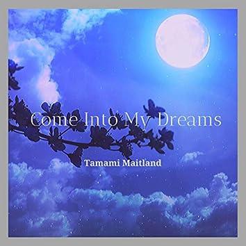 Come Into My Dreams