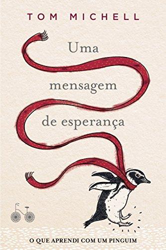 Uma mensagem de esperança: O que aprendi com um pinguim por [Tom Michell, Márcia Frazão]