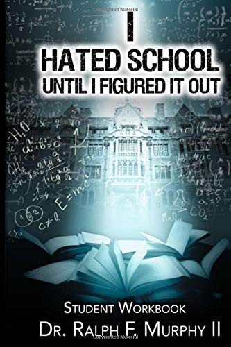 I Hated School Until I Figured It Out : Student Workbook