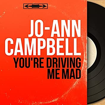 You're Driving Me Mad (Mono Version)