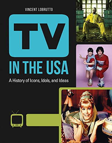 TV in the USA: A History of Icons, Idols, and Ideas [3 volumes] (English Edition)