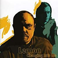 Changing Into Me by Lemon (2005-05-11)