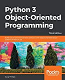 Python 3 Object-Oriented Programming: Build robust and maintainable software with object-oriented design patterns in Python 3.8, 3rd Edition (English Edition) - Dusty Phillips