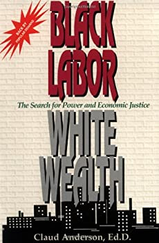 Black Labor White Wealth   The Search for Power and Economic Justice