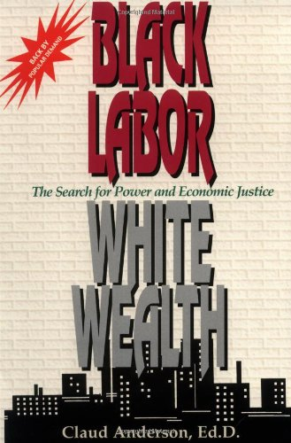 Compare Textbook Prices for Black Labor, White Wealth : The Search for Power and Economic Justice  ISBN 9780966170214 by Anderson, Claud