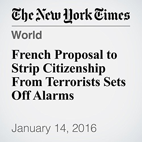 French Proposal to Strip Citizenship From Terrorists Sets Off Alarms cover art