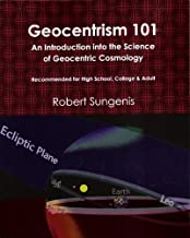 By Robert A. Sungenis Geocentrism 101: An Introduction into the Science of Geocentric Cosmology (1st First Edition) [Paper...