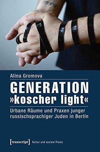 Generation »koscher light«. Urbane Räume und Praxen junger russischsprachiger Juden in Berlin (Kultur und soziale Praxis)