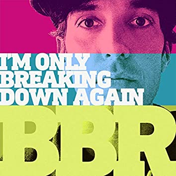 I'm Only Breaking Down Again (Did I Offend You)