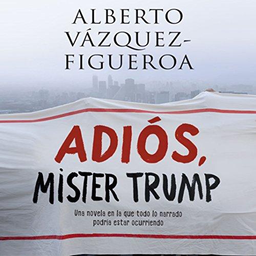 Adiós Mister Trump [Good-bye Mr. Trump] audiobook cover art