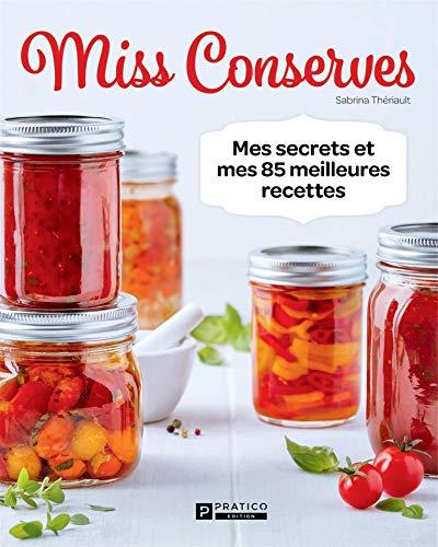 Miss Conserves: Mes secrets et mes 85 meilleures recettes