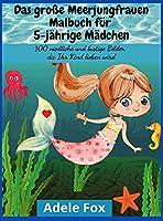 Das grosse Meerjungfrauen-Malbuch fuer 5-jaehrige Maedchen: 100 niedliche und lustige Bilder, die Ihr Kind lieben wird