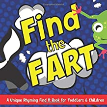 Find The Fart: A Unique Rhyming Find It Book For Toddlers & Children: Fart Books for Toddlers: I Spy Activity Book with Farting Animals & More