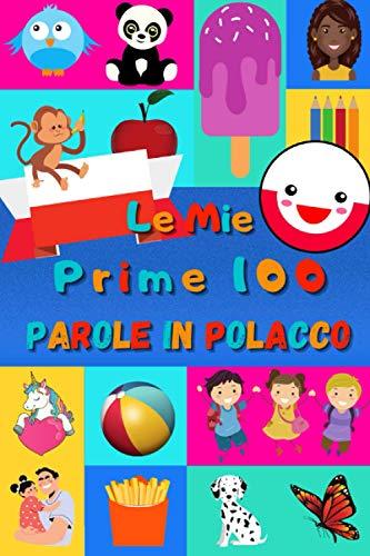 Le mie prime 100 parole in Polacco: Imparare il Polacco per bambini da 2 a 6 anni | Libro illustrato : 100 stupende immagini colorate con parole in Polacco e in Italiano