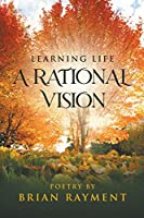 Learning Life: A Rational Vision