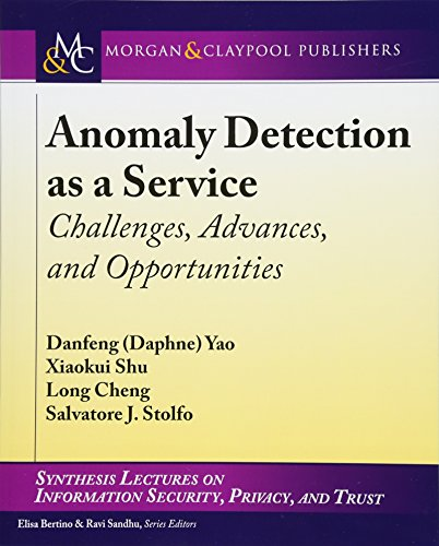 Anomaly Detection as a Service: Challenges, Advances, and Opportunities (Synthesis Lectures on Information Security, Privacy, and Trust)