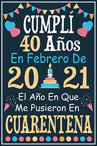 Cumplí 40 Años En Febrero De 2021: Regalo de cumpleaños de 40 años para mujeres hombre mama papa, regalo de cumpleaños para niñas tía novia niños, cuaderno de cumpleaños 40 años, 15.24x22.86 cm