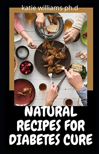 NATURAL RECIPES FOR DIABETES CURE: over 45 natural remedies recipes for cure diabetes and hypertension