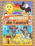 les Amérindiens de l'ouest: cahier d'activité et de coloriage grands format 100 pages sur le thème des indiens pour les enfants de 4 a 8 ans garçon et fille