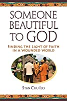 Someone Beautiful to God: Finding the Light of Faith in a Wounded World