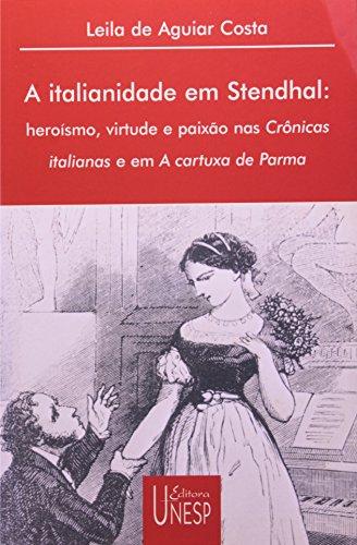 A italianidade em Stendhal: Heroísmo, virtude e paixão nas Crônicas italianas e em A cartuxa de Parma
