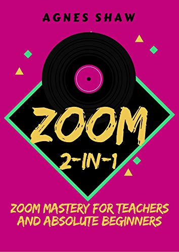 ZOOM  2-IN-1: Zoom Mastery for Teachers and Absolute Beginners (English Edition)