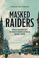 Masked Raiders: Irish Banditry in Southern Africa, 1890-1899