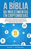 A Bíblia do Investimentos Em Criptomoedas: O Melhor Guia Sobre Blockchain, Mineração, Negociação, Ico, Plataforma Ethereum, Bolsas