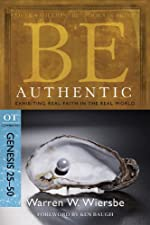 Be Authentic (Genesis 25-50): Exhibiting Real Faith in the Real World (The BE Series Commentary)