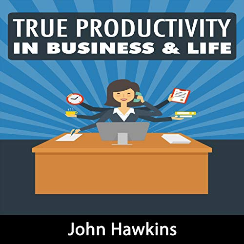 True Productivity in Business & Life: Feels So Good cover art