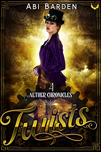 Twists: A Steampunk Fantasy Adventure (Aether Chronicles Book 4) by [Abi Barden]