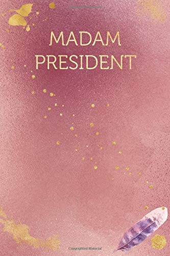 Madam President: Funny Office Humor Notebook And Journal Gifts for Coworker / Lady Boss / Mom. All Journals Page Come With An Inspirational & ... Gold Color) (Funny Coworker Book, Band 1721)