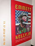 Emmett Kelly, Jr.: Travels Through American History With the World's Most Famous Hobo Clown
