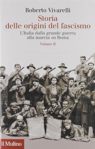 Storia delle origini del fascismo. L'Italia dalla grande guerra alla marcia su Roma: 2