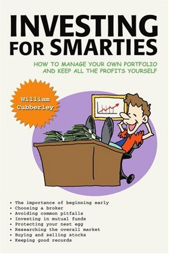 Investing for Smarties: How to Manage Your Own Portfolio and Keep All the Profits Yourself