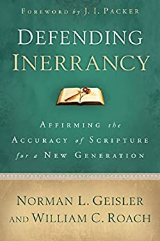 Defending Inerrancy: Affirming the Accuracy of Scripture for a New Generation by [Norman L. Geisler, William C. Roach, J. Packer]
