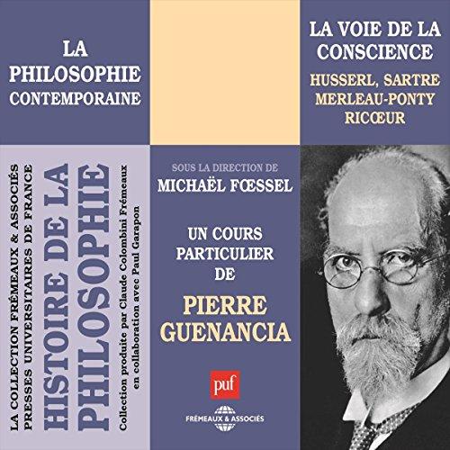 La philosophie contemporaine: La voie de la conscience - Husserl, Sartre, Merleau-Ponty, Ricœur audiobook cover art