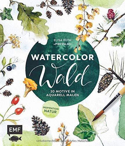 Watercolor Wald: 20 Motive in Aquarell malen – Inspiration Natur