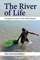 The River of Life: Changing Ecosystems of the Mekong Region
