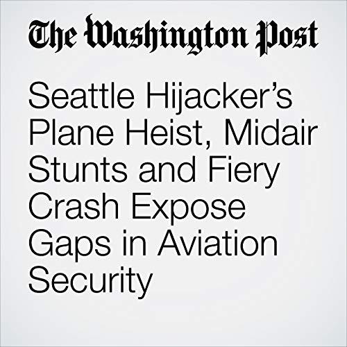 Seattle Hijacker's Plane Heist, Midair Stunts and Fiery Crash Expose Gaps in Aviation Security copertina