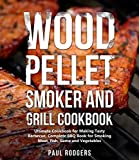 Wood Pellet Smoker and Grill Cookbook: Ultimate Cookbook for Making Tasty Barbecue, Complete BBQ...