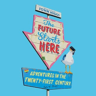 The Future Starts Here     Adventures in the Twenty-First Century              By:                                                                                                                                 John Higgs                               Narrated by:                                                                                                                                 John Higgs                      Length: 12 hrs and 5 mins     Not rated yet     Overall 0.0