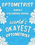 Optometrist Adult Coloring Book: A Snarky, Humorous & Relatable Adult Coloring Book For Optometrists, Eye Care Professionals, Ophthalmic Opticians - Optometrist Passion Publishing