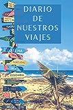 Diario De Nuestros Viajes: Con Espacios Para Anotar Los Detalles De Todas Nuestras Escapadas Y Aventuras - 120 Páginas