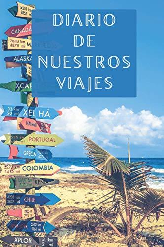 Diario De Nuestros Viajes: Con Espacios Para Anotar Los Detalles De Todas Nuestras Escapadas Y...