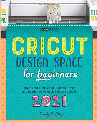 Cricut Design Space for Beginners: Make Your First Cut in 3 Simple Steps and Learn how to Hack Design Space in 2021: 2A